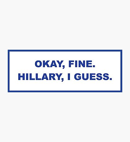 okay, fine. Hillary I guess Photographic Print