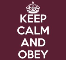 Keep calm and obey by 100dollarbill