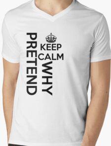 Keep calm why pretend Mens V-Neck T-Shirt