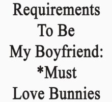 Requirements To Be My Boyfriend: *Must Love Bunnies  by supernova23