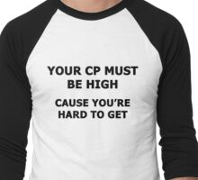 Your CP Must Be High, Cause You're Hard To Get (black writing) Men's Baseball ¾ T-Shirt