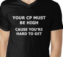 Your CP Must Be High, Cause You're Hard To Get (white writing) Mens V-Neck T-Shirt