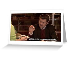 Ron Swanson--Give Me all the Bacon and Eggs You Have Greeting Card