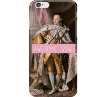 King George III- Awesome. Wow. iPhone Case/Skin