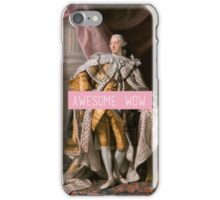 King George III- Awesome. Wow. iPhone Case/Skin