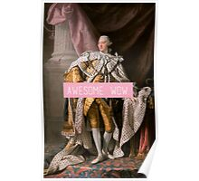 King George III- Awesome. Wow. Poster