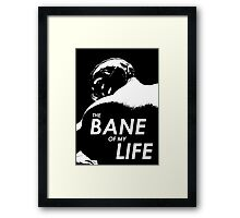 'The BANE Of My Life' Framed Print