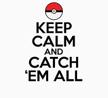 Keep Calm and Catch Em' All Unisex T-Shirt
