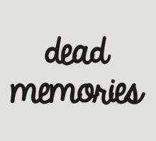 Dead Memories by Abigail-Devon Sawyer-Parker