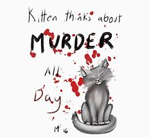 Kitten thinks about Murder all Day.  Unisex T-Shirt