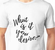 What is it you desire Unisex T-Shirt