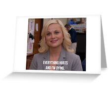 Leslie Knope--Everything Hurts and I'm Dying Greeting Card