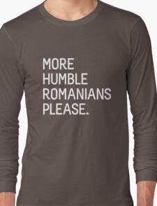 More Humble Romanians Please Long Sleeve T-Shirt