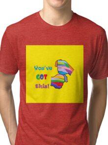 You've Got This Tri-blend T-Shirt