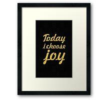 Today i choose joy... Life Inspirational Quote Framed Print