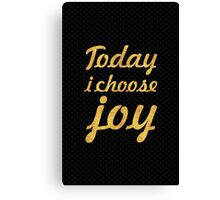 Today i choose joy... Life Inspirational Quote Canvas Print