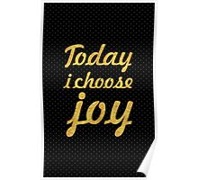 Today i choose joy... Life Inspirational Quote Poster