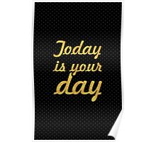 Today is your day... Life Inspirational Quote Poster