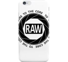 RAW To The Core! iPhone Case/Skin