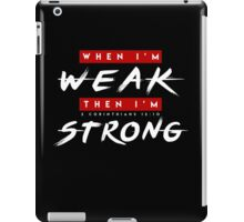 When I'm Weak then I'm Strong iPad Case/Skin