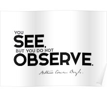 you see, but you do not observe - arthur conan doyle Poster