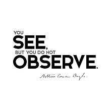 you see, but you do not observe - arthur conan doyle Photographic Print