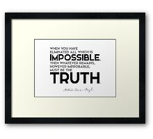 eliminate all which is impossible, truth - arthur conan doyle Framed Print
