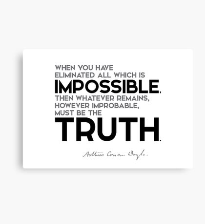 eliminate all which is impossible, truth - arthur conan doyle Canvas Print