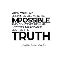 eliminate all which is impossible, truth - arthur conan doyle Photographic Print