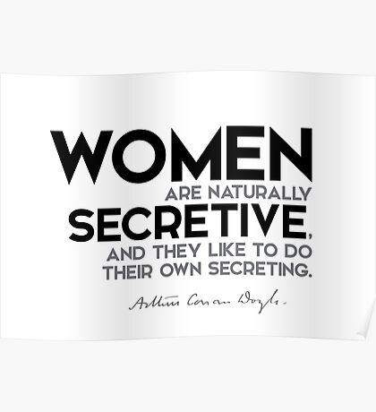 women are naturally secretive - arthur conan doyle Poster