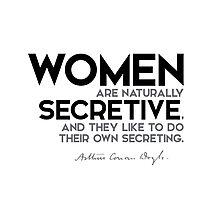 women are naturally secretive - arthur conan doyle Photographic Print