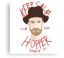 Keep Calm And Let Hopper Handle It Canvas Print