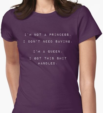 I'm no princess, I got this shit handled Womens Fitted T-Shirt
