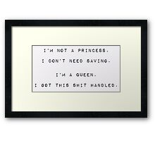 I'm no princess, I got this shit handled Framed Print