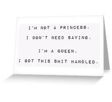 I'm no princess, I got this shit handled Greeting Card