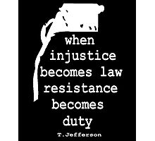 WHEN INJUSTICE BECOMES LAW Photographic Print