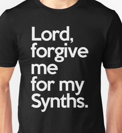 Forgive Me Synths Music Quote Unisex T-Shirt