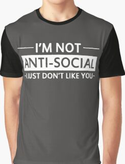 I'm Not Anti-Social I Just Don't Like You Graphic T-Shirt