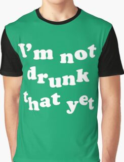 I'm Not That Drunk Yet Graphic T-Shirt