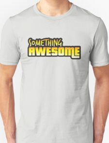 Something Awesome! Unisex T-Shirt