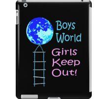 Boys World. Girls Keep Out! iPad Case/Skin
