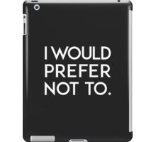 I would prefer not to. iPad Case/Skin