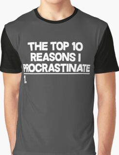 The Top 10 Reasons I Procrastinate Graphic T-Shirt