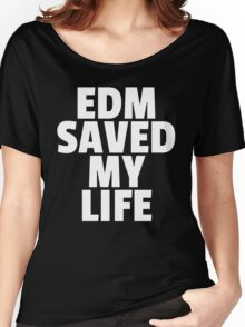 EDM Saved My Life Music Quote Women's Relaxed Fit T-Shirt