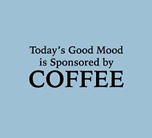 Today's Good Mood Is Sponsored By Coffee Unisex T-Shirt