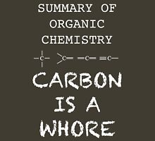 carbon is a whore - summary of organic chemistry Unisex T-Shirt