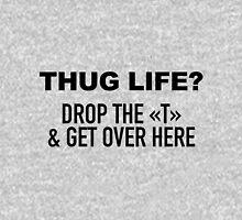 Thug Life? Unisex T-Shirt