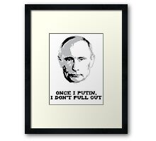 Once I Putin, I Don't Pull Out - Vladimir Putin Shirt 1A Framed Print