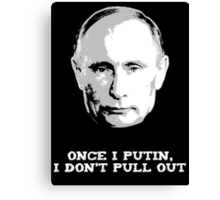 Once I Putin, I Don't Pull Out - Vladimir Putin Shirt 1B Canvas Print