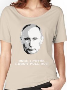 Once I Putin, I Don't Pull Out - Vladimir Putin Shirt 1B Women's Relaxed Fit T-Shirt